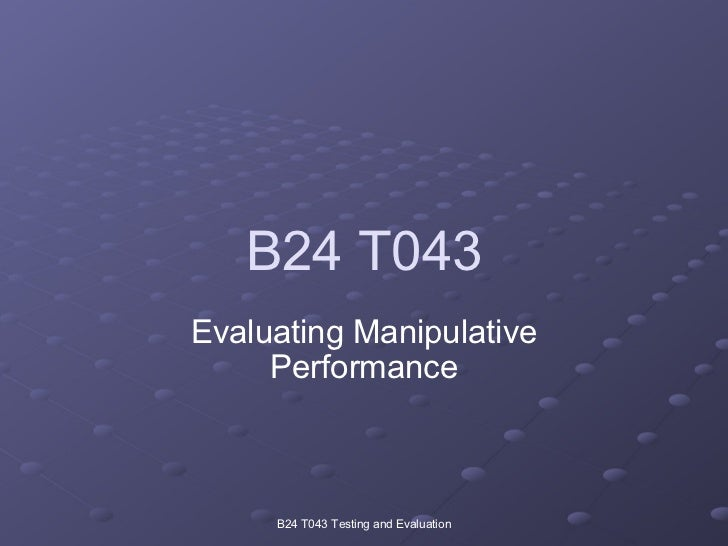 B24 T043 Evaluating Manipulative Performance B24 T043 Testing and Evaluation