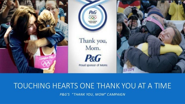 "TOUCHING HEARTS ONE THANK YOU AT A TIME P&G'S ""THANK YOU, MOM"" CAMPAIGN"