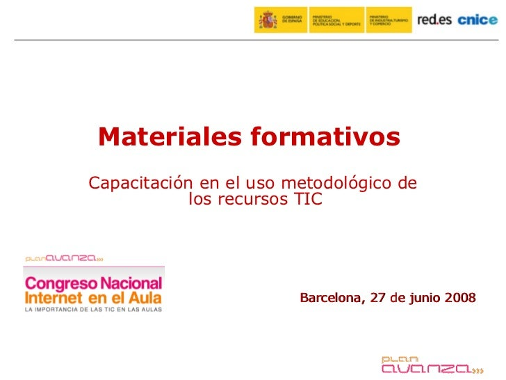 Barcelona, 27 de junio 2008 Materiales formativos  Capacitación en el uso metodológico de los recursos TIC