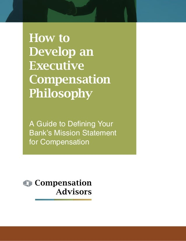 How to Develop an Executive Compensation Philosophy A Guide to Defining Your Bank's Mission Statement for Compensation