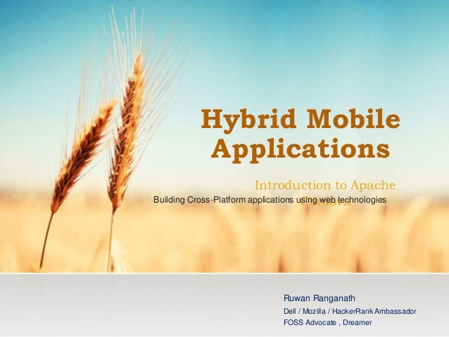Hybrid Mobile Applications Introduction to Apache Cordova Ruwan Ranganath Dell / Mozilla / HackerRank Ambassador FOSS Advo...