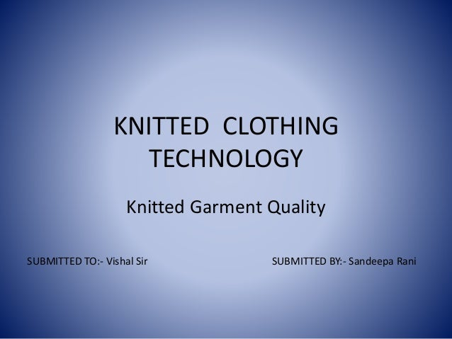 KNITTED CLOTHING TECHNOLOGY Knitted Garment Quality SUBMITTED BY:- Sandeepa RaniSUBMITTED TO:- Vishal Sir