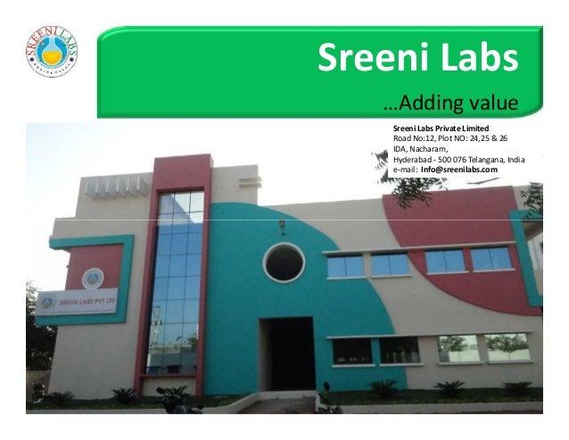 Sreeni Labs …Adding value Sreeni Labs Private Limited Road No:12, Plot NO: 24,25 & 26 IDA, Nacharam, Hyderabad - 500 076 T...