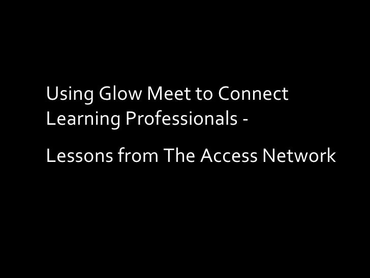 Using Glow Meet to Connect Learning Professionals - Lessons from The Access Network