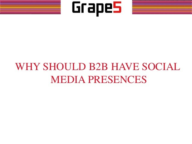 WHY SHOULD B2B HAVE SOCIAL MEDIA PRESENCES