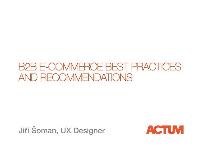 B2B E-COMMERCE BEST PRACTICES AND RECOMMENDATIONS Jiří Šoman, UX Designer#