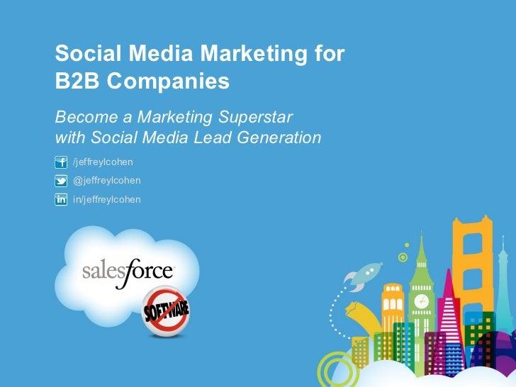 Social Media Marketing forB2B CompaniesBecome a Marketing Superstarwith Social Media Lead Generation  /jeffreylcohen  @jef...