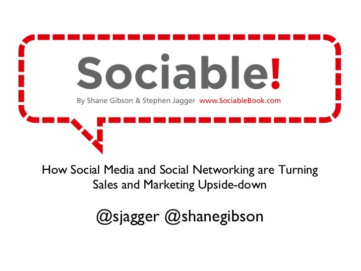<ul><li>How Social Media and Social Networking are Turning Sales and Marketing Upside-down </li></ul><ul><li>@sjagger @sha...