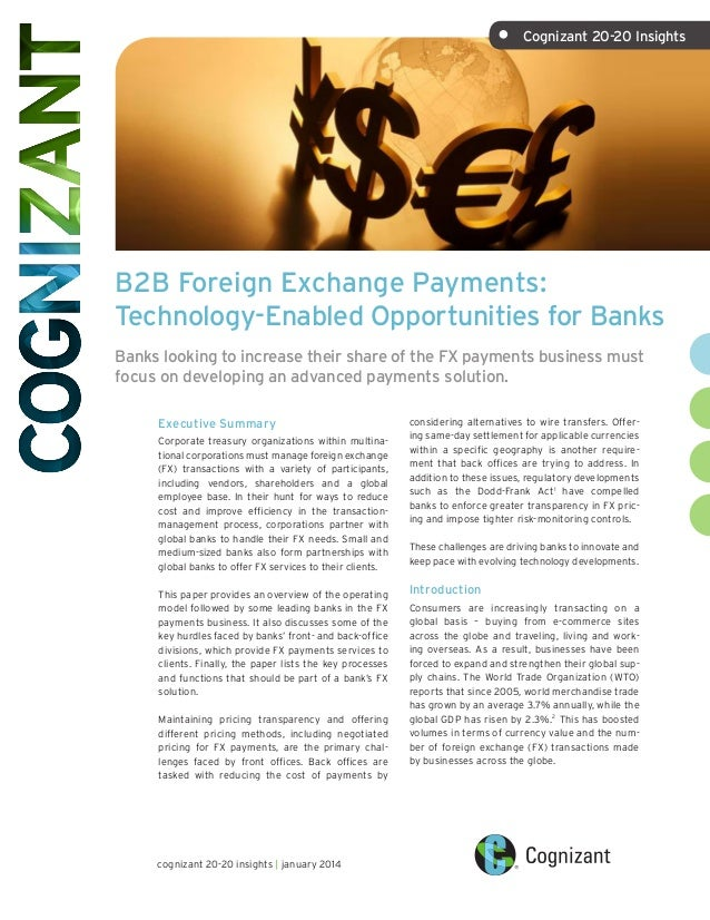 •	  Cognizant 20-20 Insights  B2B Foreign Exchange Payments: Technology-Enabled Opportunities for Banks Banks looking to i...
