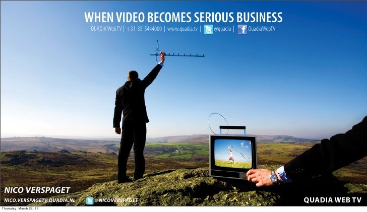 WHEN VIDEO BECOMES SERIOUS BUSINESS                                                  QUADIA Web TV | +31-35-5444000 | www....