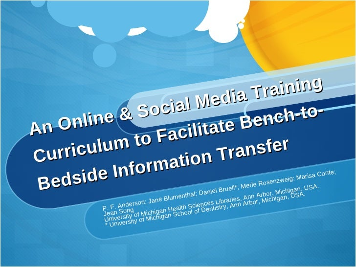 An Online & Social Media Training Curriculum to Facilitate Bench-to-Bedside Information Transfer P. F. Anderson; Jane Blum...