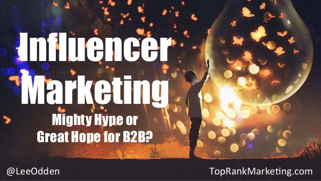 B2B Influencer Marketing - Hype or Hope for B2B?