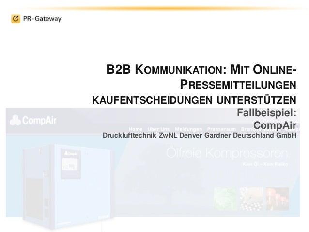 B2B KOMMUNIKATION: MIT ONLINE- PRESSEMITTEILUNGEN KAUFENTSCHEIDUNGEN UNTERSTÜTZEN Fallbeispiel: CompAir Drucklufttechnik Z...
