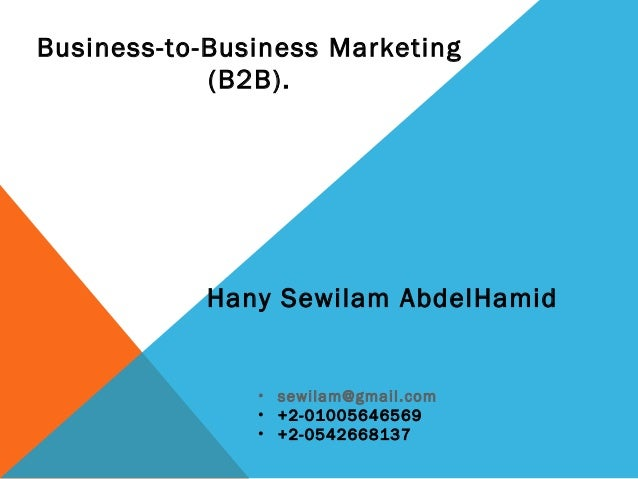 Business-to-Business Marketing  (B2B).  Hany Sewilam AbdelHamid  • sewilam@gmail.com  • +2-01005646569  • +2-0542668137