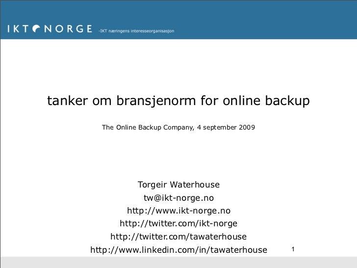 tanker om bransjenorm for online backup         The Online Backup Company, 4 september 2009                       Torgeir ...