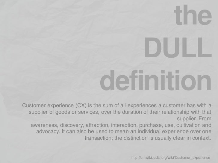 the                                     DULL                                 definitionCustomer experience (CX) is the sum...