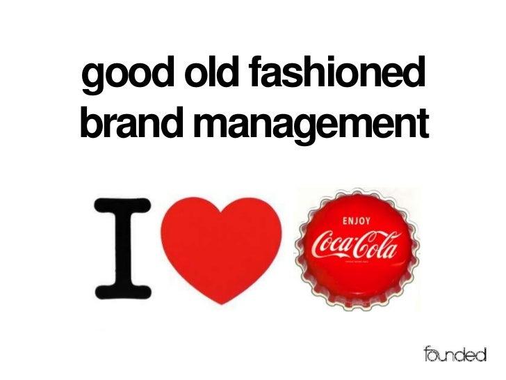 good old fashionedbrand management