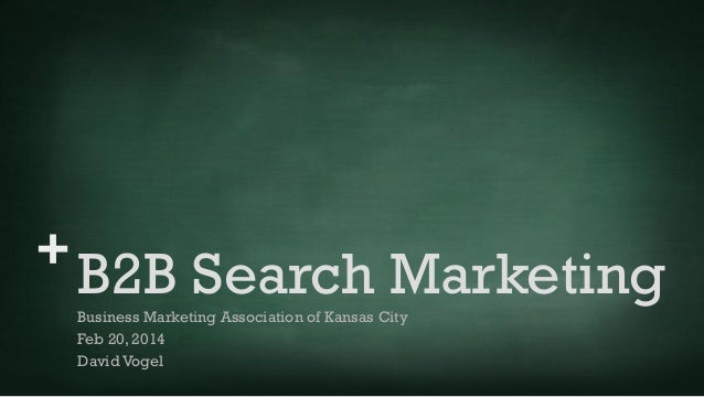 +  B2B Search Marketing Business Marketing Association of Kansas City Feb 20, 2014 David Vogel
