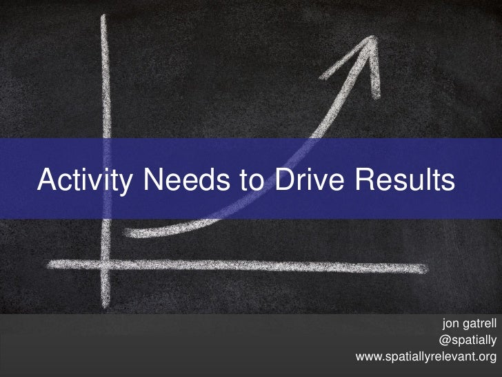 Activity Needs to Drive Results                                          jon gatrell                                      ...