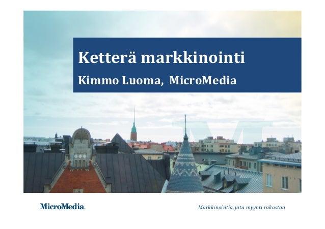 Markkinointia,jotamyyntirakastaa  Ketterämarkkinointi KimmoLuoma,MicroMedia