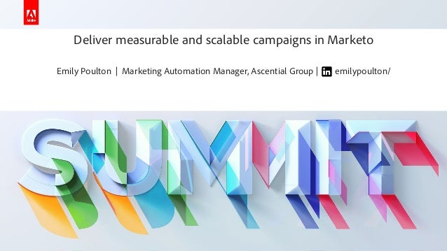 Measurable and scalable campaigns - Emily Poulton - Ascential - Adobe Summit 2019 - Marketo