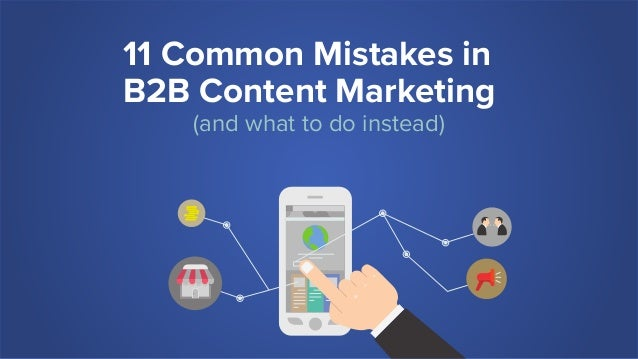 11 Common Mistakes in B2B Content Marketing (and what to do instead)