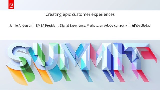 Creating Epic Customer Experiences - Jamie Anderson - Adobe Summit 2019 - Marketo