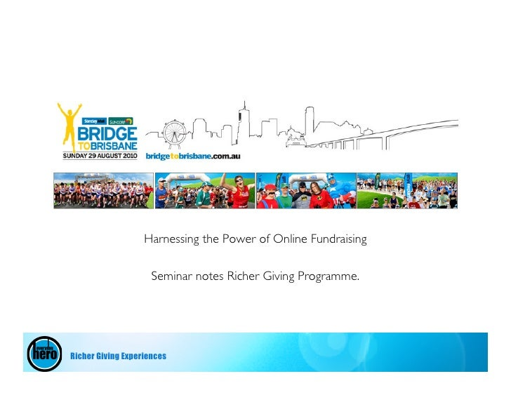 Harnessing the Power of Online Fundraising                       Seminar notes Richer Giving Programme.     Richer Giving ...