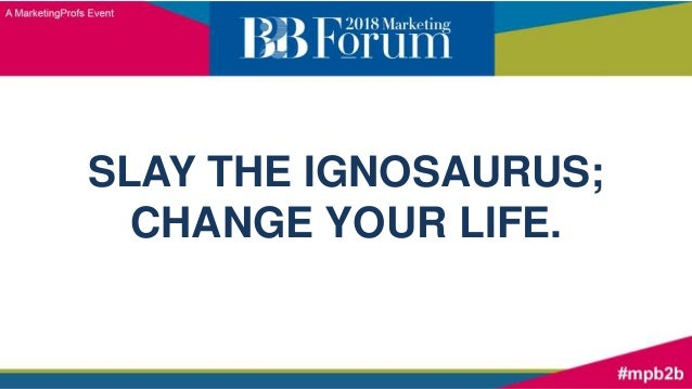 SLAY THE IGNOSAURUS; CHANGE YOUR LIFE.