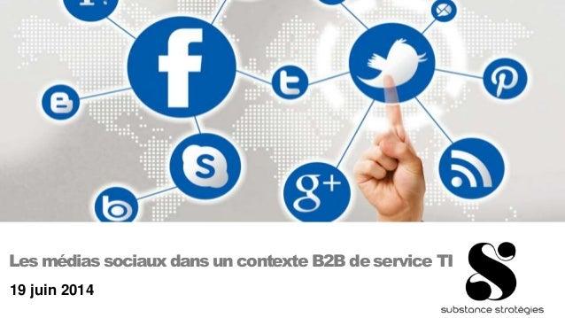 19 juin 2014 Les médias sociaux dans un contexte B2B de service TI