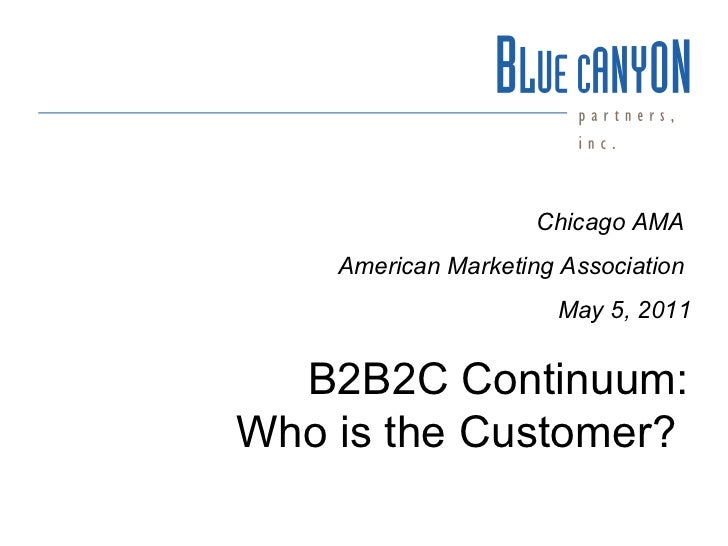 B2B2C Continuum: Who is the Customer?  Chicago AMA  American Marketing Association  May 5, 2011