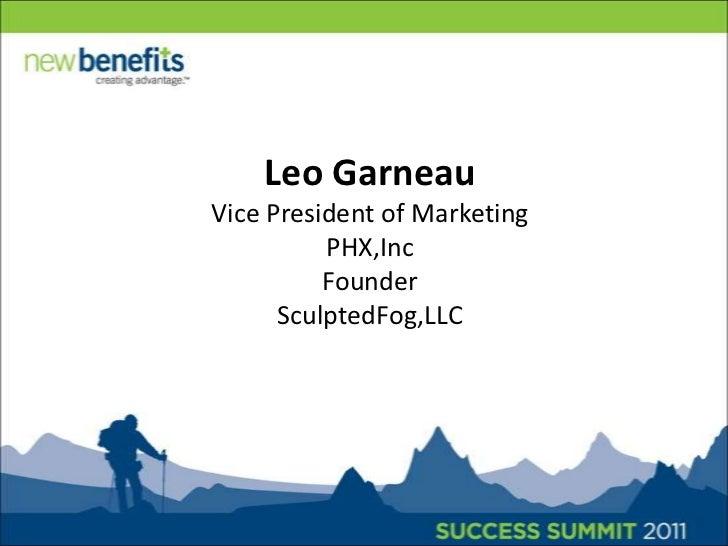 Leo GarneauVice President of MarketingPHX,IncFounderSculptedFog,LLC<br />