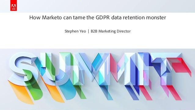 How marketo can tame the gdpr - Stephen Yeo - Adobe Summit 2019 - Marketo