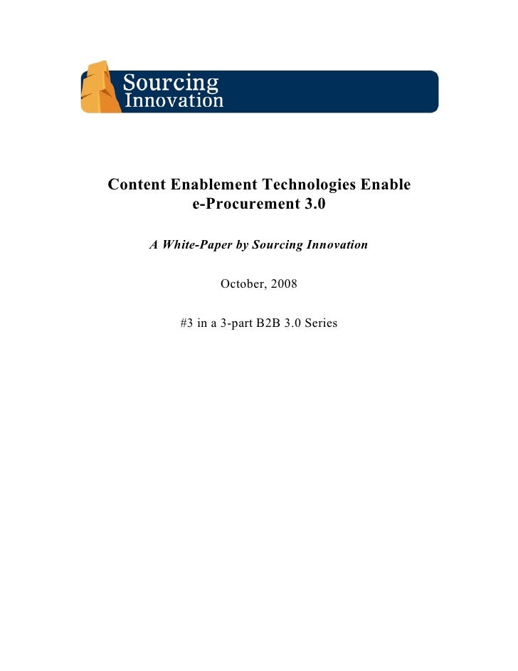 Content Enablement Technologies Enable           e-Procurement 3.0       A White-Paper by Sourcing Innovation             ...