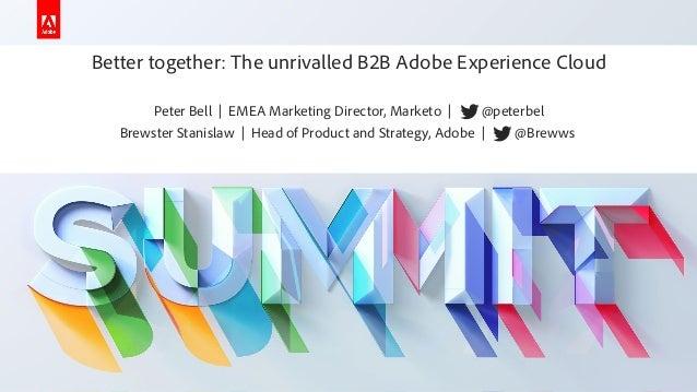 Better together - Stanislaw & bell - Adobe Summit 2019 - Marketo