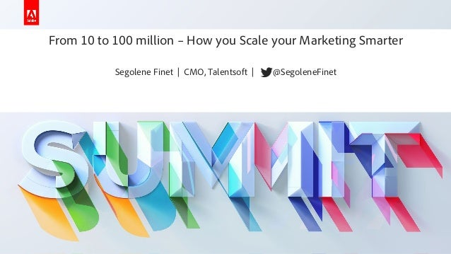 From 10 to 100 million - Segolene Finet - Talentsoft - Adobe Summit 2019 - Marketo