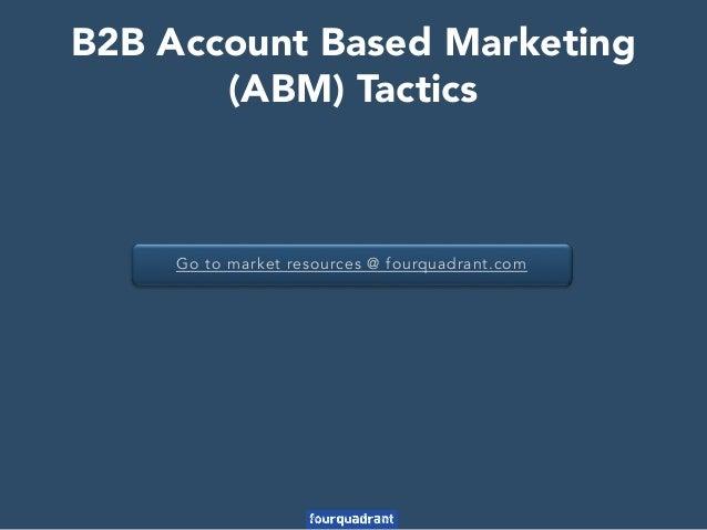 Go to market resources @ fourquadrant.com B2B Account Based Marketing (ABM) Tactics