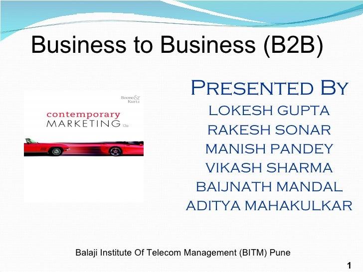 Business to Business (B2B) Presented By LOKESH GUPTA RAKESH SONAR MANISH PANDEY VIKASH SHARMA BAIJNATH MANDAL ADITYA MAHAK...