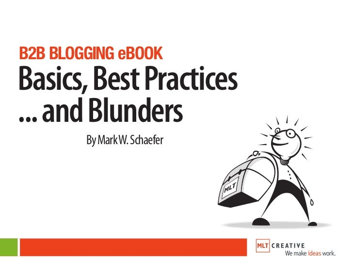 B2B BLOGGING eBOOKBasics, Best Practices... and Blunders        By Mark W. Schaefer