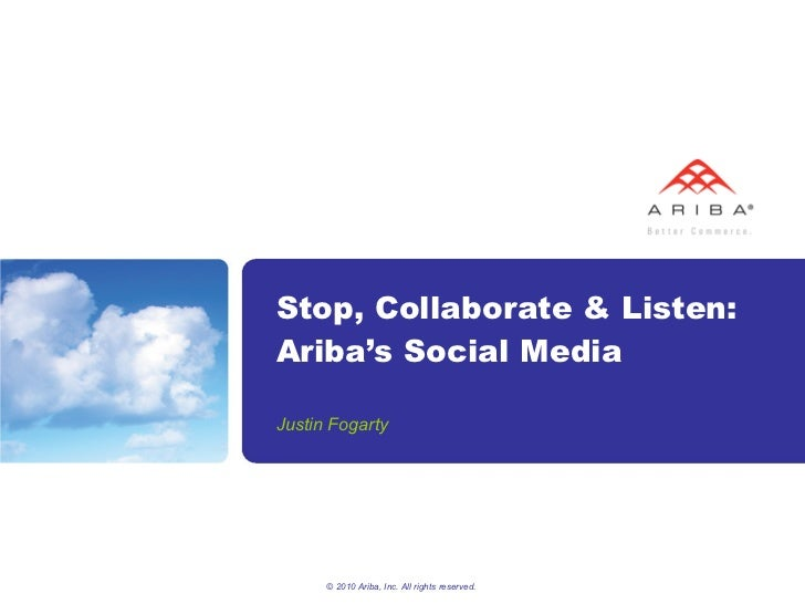 Stop, Collaborate & Listen: Ariba's Social Media Justin Fogarty © 2010 Ariba, Inc. All rights reserved.