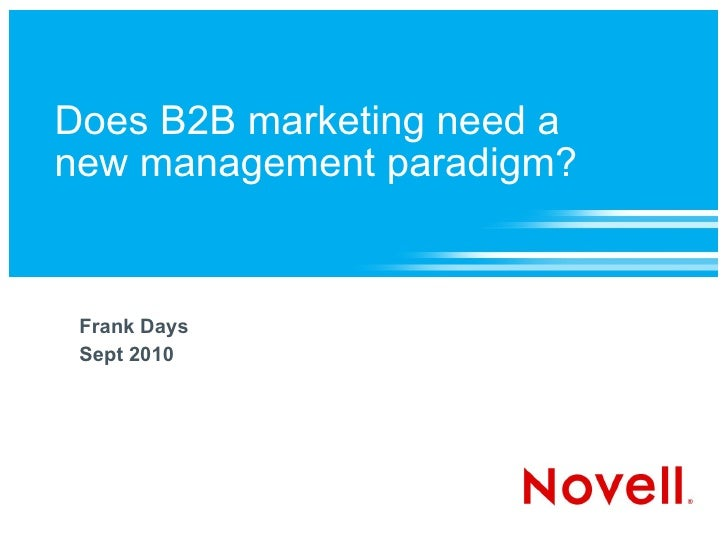 Does B2B marketing need a new management paradigm? Frank Days Sept 2010