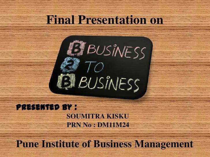 Final Presentation onPresented By :           SOUMITRA KISKU           PRN No : DM11M24Pune Institute of Business Management