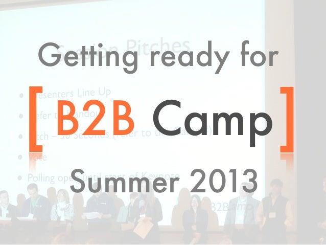 B2B CampGetting ready forSummer 2013[ ]