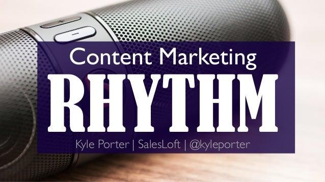 RHYTHM Content Marketing Kyle Porter | SalesLoft | @kyleporter