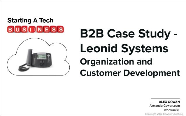 Copyright 2012 Cowan PublishingB2B Case Study -Leonid SystemsOrganization andCustomer DevelopmentALEX COWANAlexanderCowan....