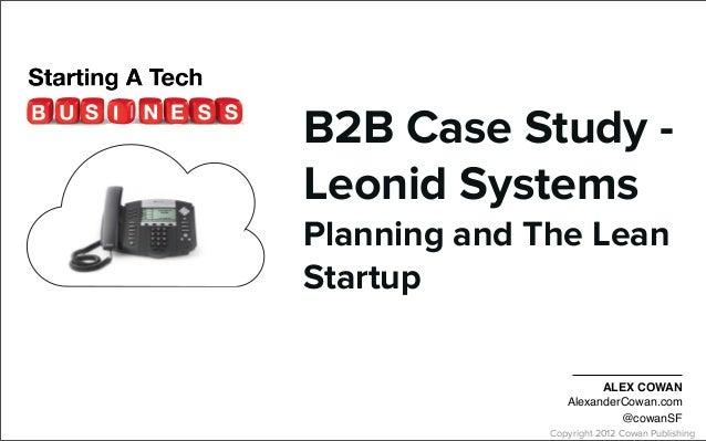 Copyright 2012 Cowan Publishing B2B Case Study - Leonid Systems Planning and The Lean Startup ALEX COWAN AlexanderCowan.co...
