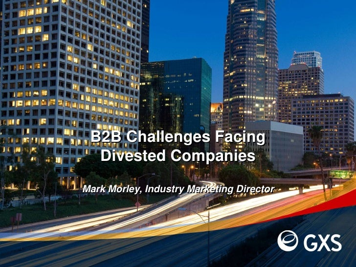 B2B Challenges Facing <br />Divested Companies <br />Mark Morley, Industry Marketing Director<br />