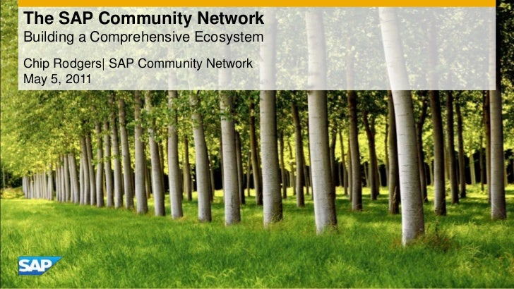 The SAP Community NetworkBuilding a Comprehensive Ecosystem<br />Chip Rodgers| SAP Community Network<br />May 5, 2011<br />
