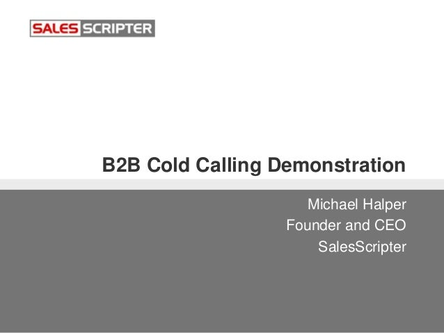 B2B Cold Calling Demonstration Michael Halper Founder and CEO SalesScripter