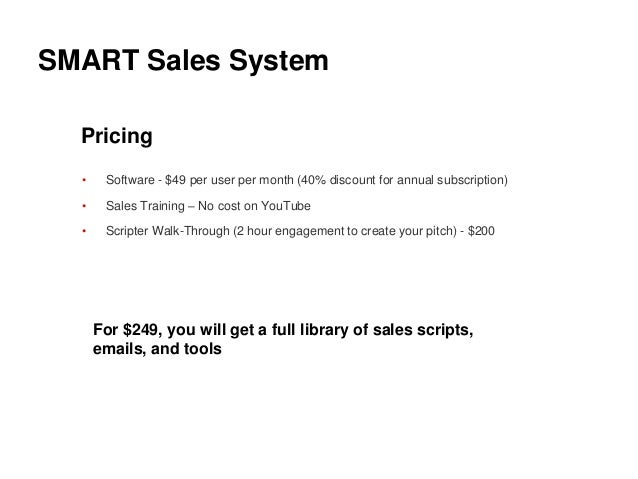 SMART Sales System Pricing • Software - $49 per user per month (40% discount for annual subscription) • Sales Training – N...